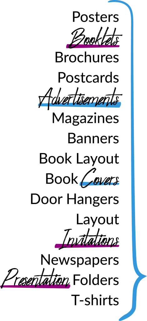Posters, Booklets, Brochures, Postcards, Advertisements, Magazines, Banners, Book Layout, Book Covers, Door Hangers, Layout, Invitations, Newspapers, Presentation Folders, and T-shirt Design