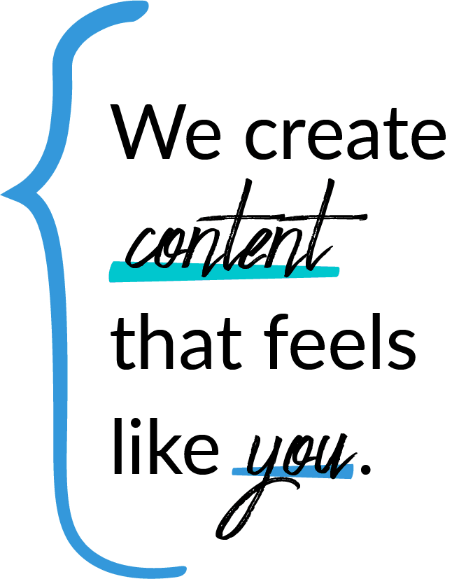 We create content that feels like you