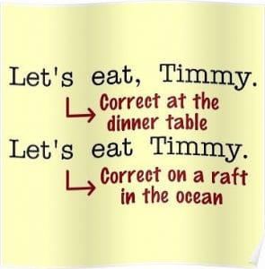 Let's eat, Timmy. Let's eat Timmy. Punctuation saves lives.