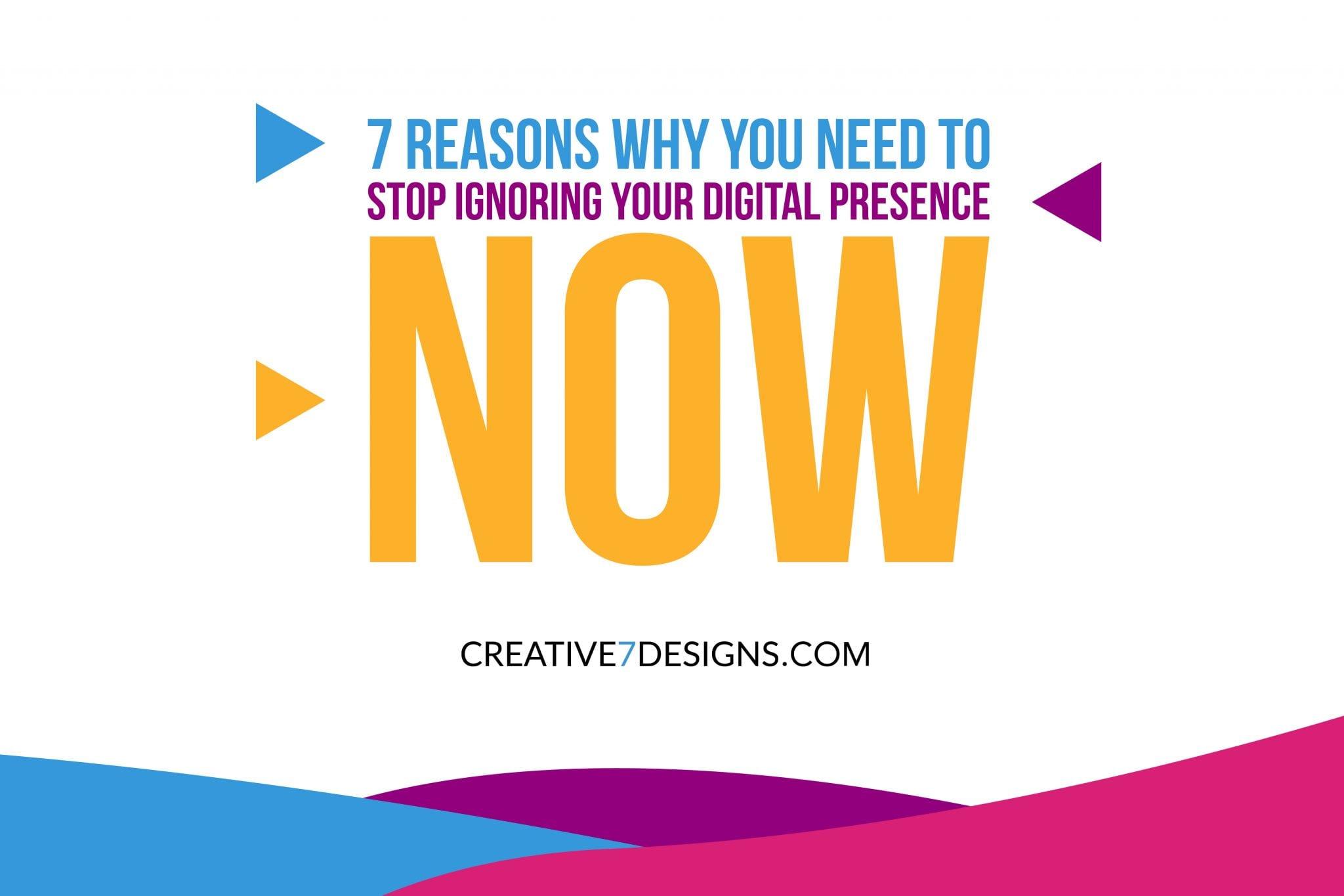 Digital Markeitng -creative7designs stop ignoring your digital presence